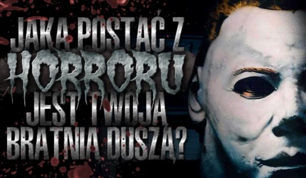 Jaka postać z horroru jest Twoją bratnią duszą?