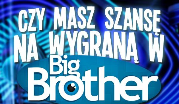 Czy masz szansę wygrać Big Brothera?