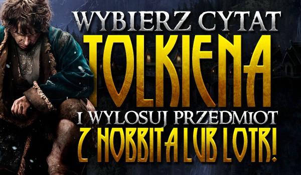 Wybierz cytat Tolkiena i wylosuj przedmiot z Hobbita lub LOTR'a, który powinieneś sobie sprawić!