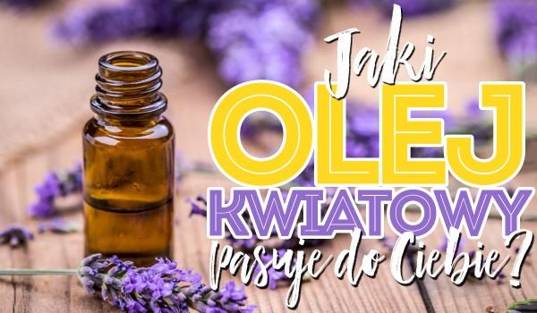 Jaki olej kwiatowy do Ciebie pasuje?