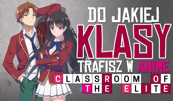 """Do jakiej klasy trafisz w anime """"Classroom of the Elite""""?"""