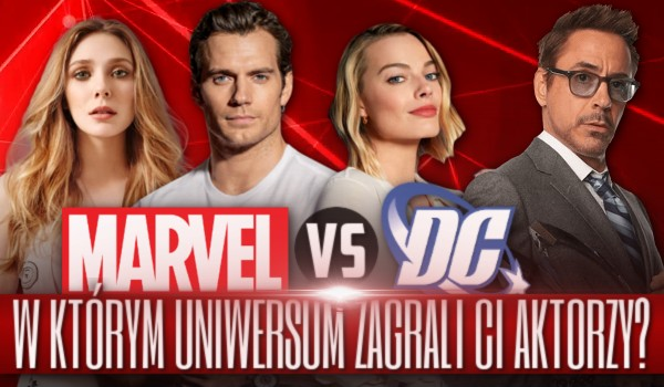Marvel czy DC? W którym filmowym uniwersum grali aktorzy?