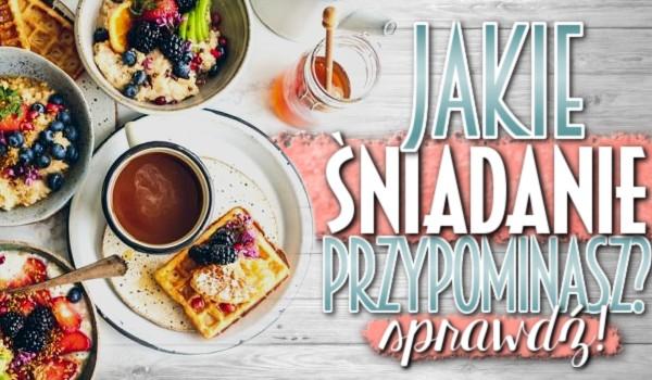 Jakie śniadanie przypominasz?