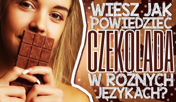 """Czy wiesz jak nazywa się """"czekolada"""" w innych językach?"""