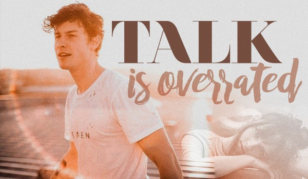 talk is overrated – beginning