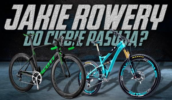 Jakie rowery do Ciebie pasują?