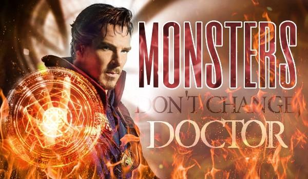 Monsters Don't Change, Doctor — Rozdział I