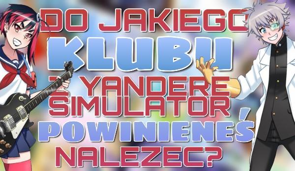 """Do którego klubu z ,,Yandere Simulator"""" powinieneś dołączyć?"""