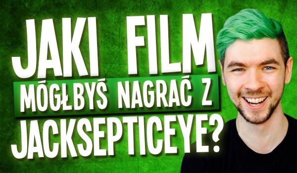 Jaki film mógłbyś nagrać z Jacksepticeye?