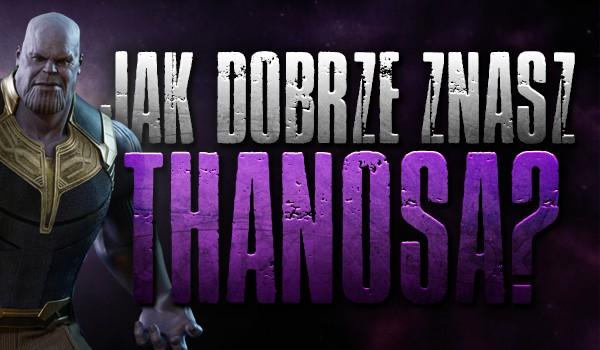 Jak dobrze znasz Thanosa?