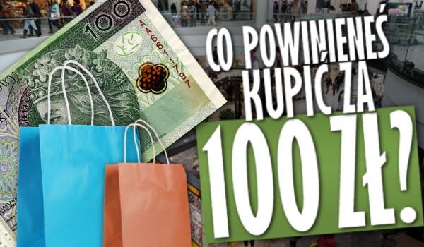 Co powinieneś kupić za 100 zł?