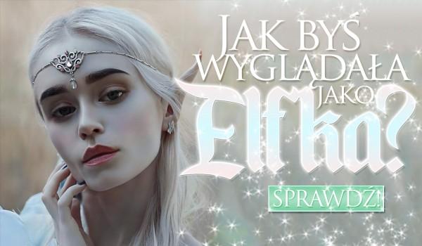 Wybierz obrazek i zobacz, jak byś wyglądała, jako elfka!