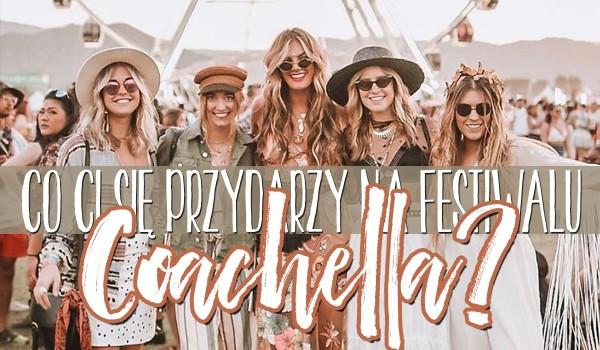 Jaka przygoda spotka Cię na festiwalu Coachella?
