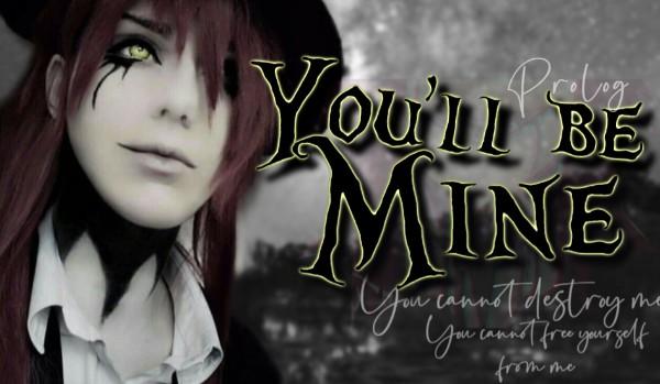 You'll Be Mine – Prolog