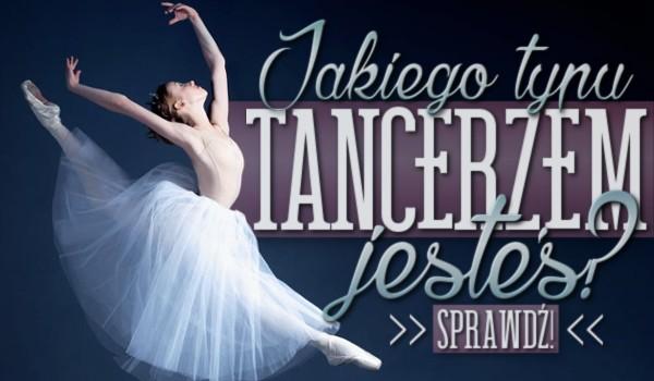 Jakiego typu tancerzem jesteś?