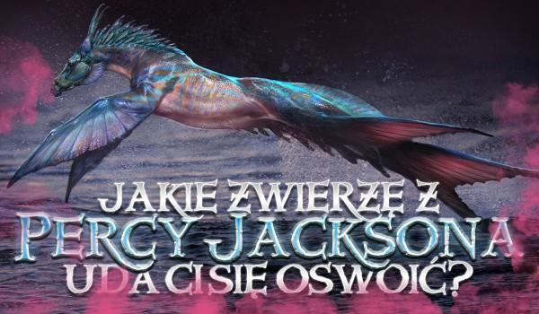 """Jakie zwierzę z """"Percy'ego Jacksona"""" uda Ci się oswoić?"""