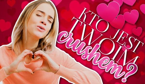 Kto jest Twoim crushem?