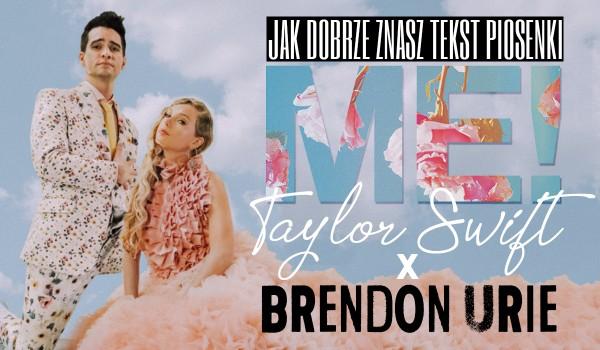 """Jak dobrze znasz tekst piosenki """"Me!"""" Taylor Swift i Brendona Urie?"""