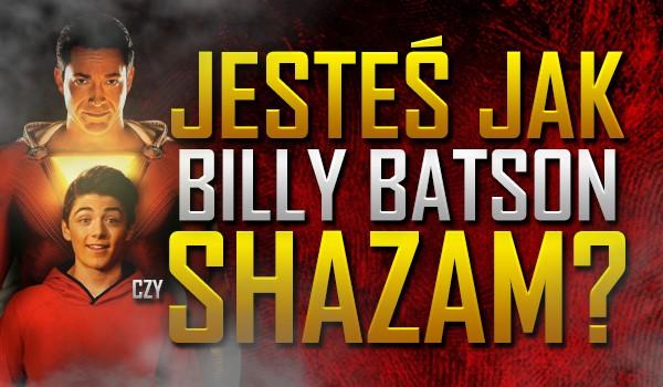 Jesteś bardziej jak Billy Batson czy Shazam?