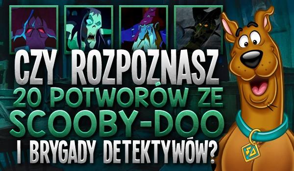 Czy rozpoznasz 20 potworów ze Scooby-Doo i Brygady Detektywów?