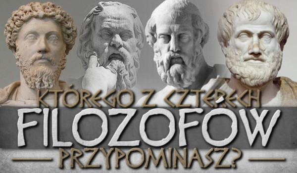 Którego z 4 filozofów przypominasz?
