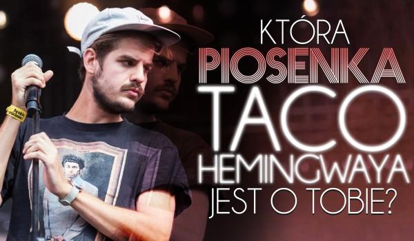 Która piosenka Taco Hemingwaya jest o Tobie?