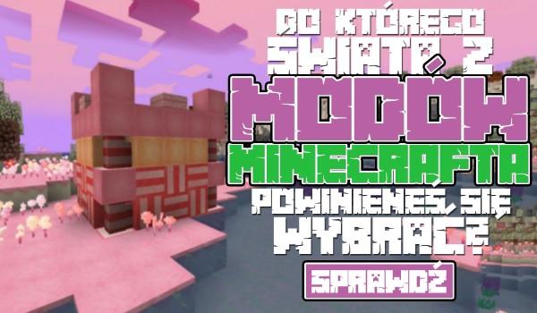 """Do którego świata z modów """"Minecraft"""" powinieneś się wybrać?"""