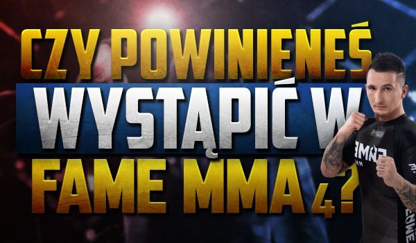 Czy powinieneś wystąpić w Fame MMA 4?