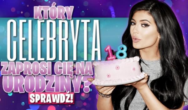 Który celebryta zaprosi Cię na imprezę urodzinową?