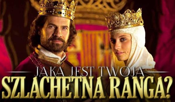 Jaka jest Twoja królewska/szlachetna ranga?