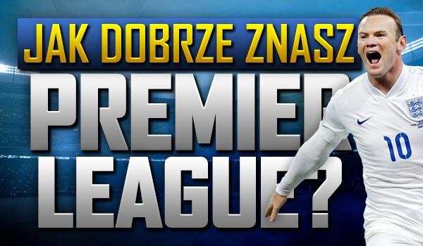 Jak dobrze znasz Premier League?