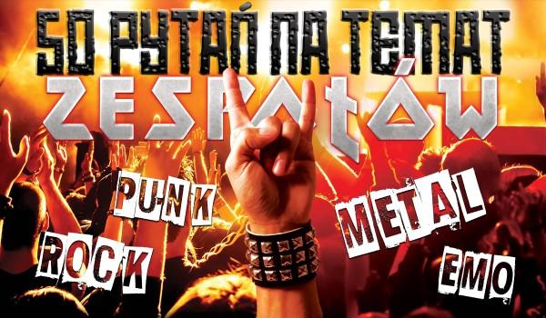 50 pytań na temat zespołów. Edycja Rock, Metal, Punk, Emo…!