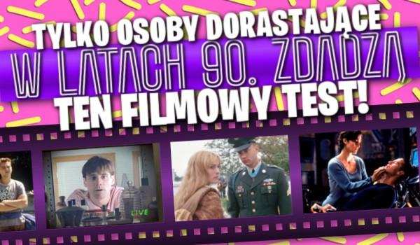 Tylko osoby dorastające w latach 90-tych zdadzą ten filmowy test!