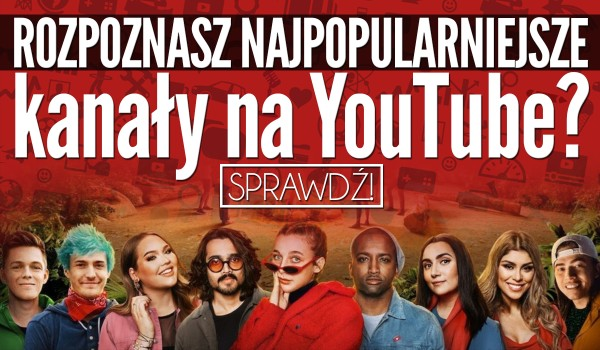 Czy rozpoznasz najpopularniejsze kanały na YouTube?
