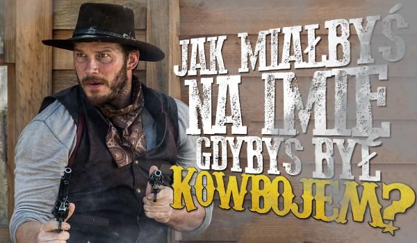Jak nazywałbyś się, gdybyś był kowbojem?