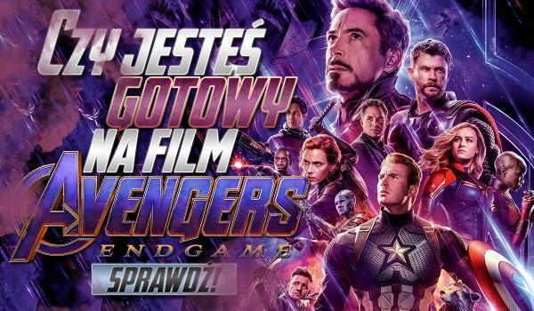 """Czy jesteś gotowy na film """"Avengers: Endgame""""?"""