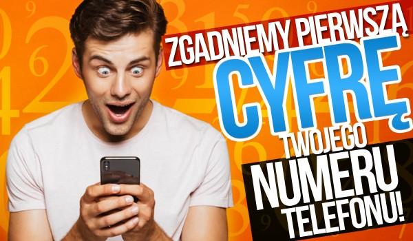 Na podstawie przypadkowych pytań zgadnę, na jaką cyfrę zaczyna się Twój numer telefonu!