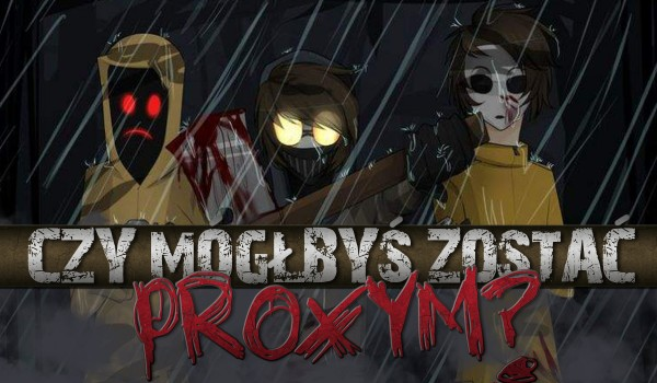 Czy mógłbyś zostać Proxym?