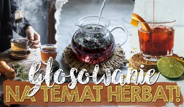 Głosowanie na temat herbat!