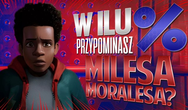 W ilu % przypominasz Milesa Moralesa?