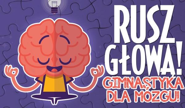 RUSZ GŁOWĄ! Gimnastyka dla mózgu