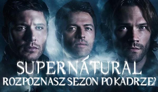 Supernatural: Czy rozpoznasz jaki to sezon po kadrze?