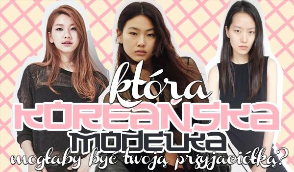 Która koreańska modelka mogłaby być Twoją przyjaciółką?