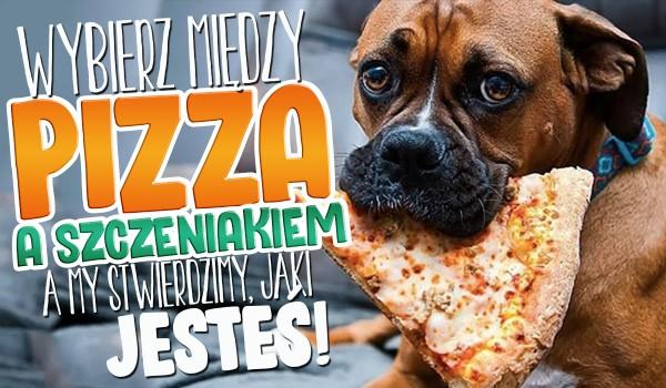 Wybierz pomiędzy pizzą a szczeniakiem, a my stwierdzimy czy jesteś ekstrawertykiem, czy introwertykiem!