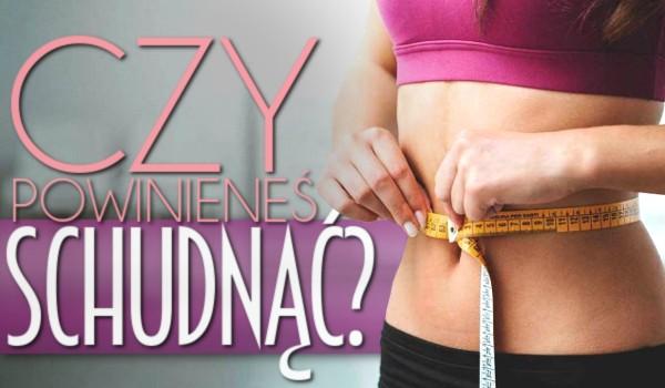 Czy powinieneś schudnąć?
