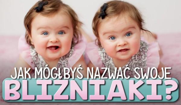 Jak mógłbyś nazwać swoje bliźniaki?