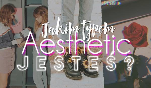 Jakim typem aesthetic jesteś?