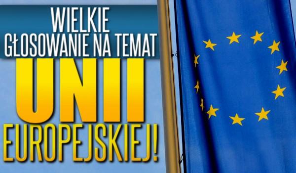 Wielkie głosowanie na temat Unii Europejskiej!
