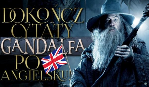 Dokończ cytaty Gandalfa po angielsku!