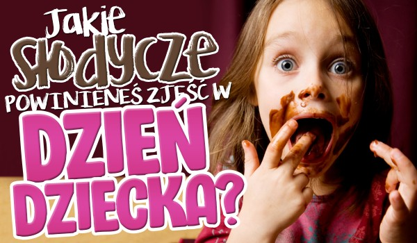 Jakie słodycze powinieneś zjeść w Dzień Dziecka?
